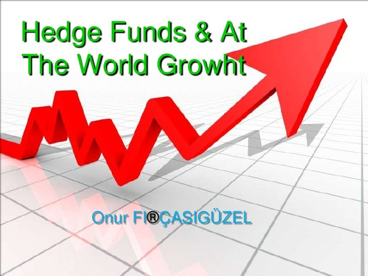 Hedge Funds & At The World Growht          Onur FI®ÇASIGÜZEL
