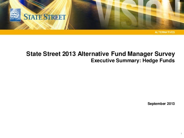11 ALTERNATIVES ALTERNATIVES State Street 2013 Alternative Fund Manager Survey Executive Summary: Hedge Funds September 20...