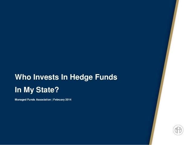Who Invests In Hedge Funds In My State? Managed Funds Association | February 2014