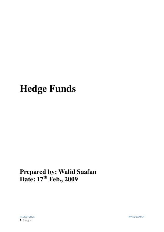 HEDGE FUNDS WALID SAAFAN 1|P a g e Hedge Funds Prepared by: Walid Saafan Date: 17th Feb., 2009