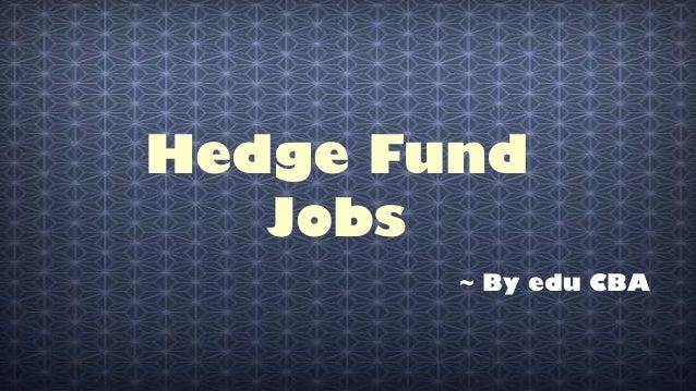 Hedge Fund Jobs ~ By edu CBA