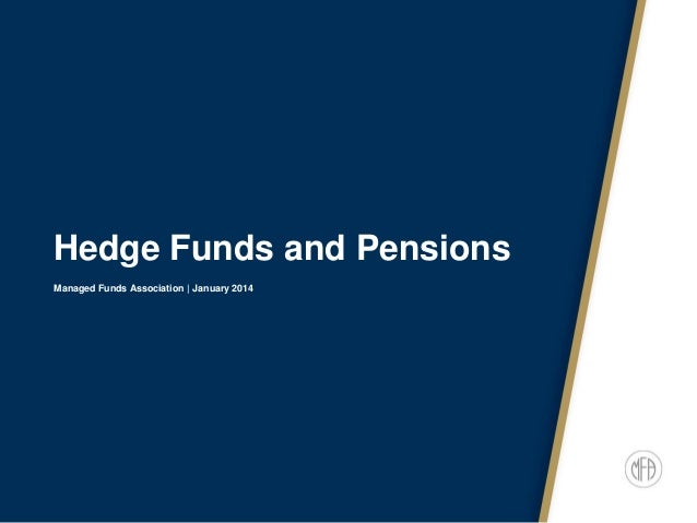 Hedge Funds and Pensions Managed Funds Association | January 2014