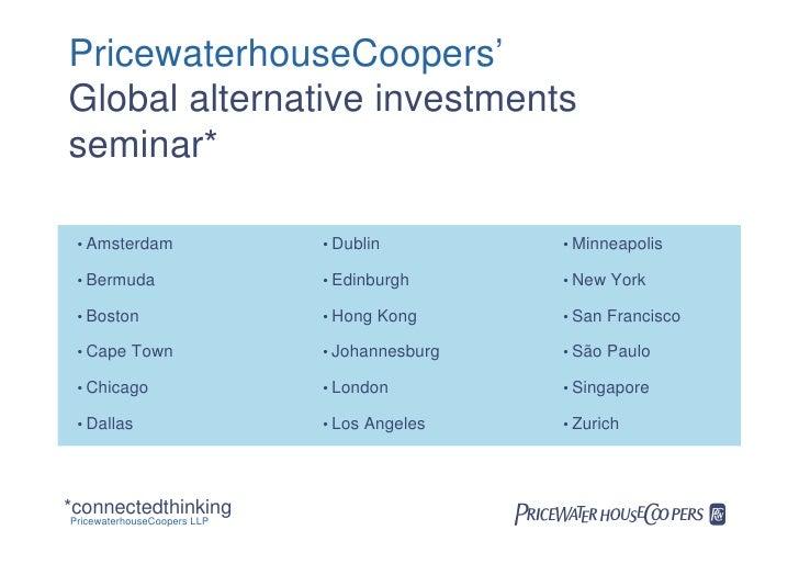 PricewaterhouseCoopers' Global alternative investments seminar*   • Amsterdam                 • Dublin         • Minneapol...