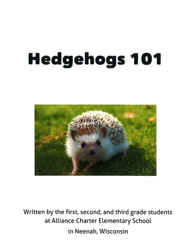 Hedgehogs 1 01     Written by the first,  second,  and third grade students at Alliance Charter Elementary School  in Neen...