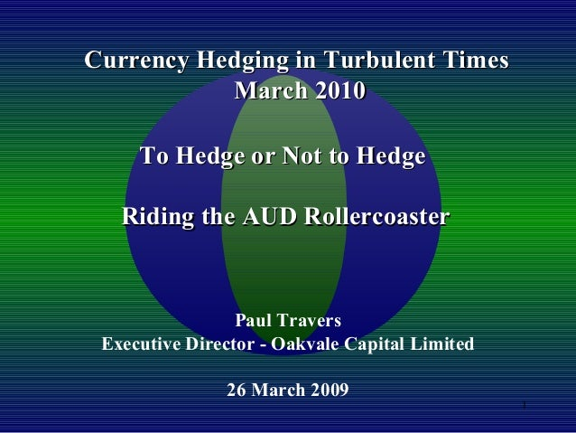 1 To Hedge or Not to HedgeTo Hedge or Not to Hedge Riding the AUD RollercoasterRiding the AUD Rollercoaster Paul Travers E...
