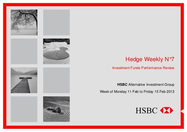 Hedge Weekly N°7       Investment Funds Performance Review          HSBC Alternative Investment GroupWeek of Monday 11 Feb...