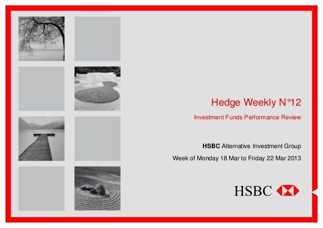 Hedge Weekly N°12       Investment Funds Performance Review          HSBC Alternative Investment GroupWeek of Monday 18 Ma...