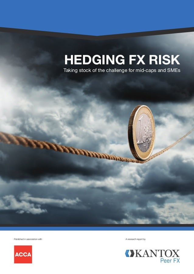 HEDGING FX RISK  Taking stock of the challenge for mid-caps and SMEs  Published in association with  A research report by