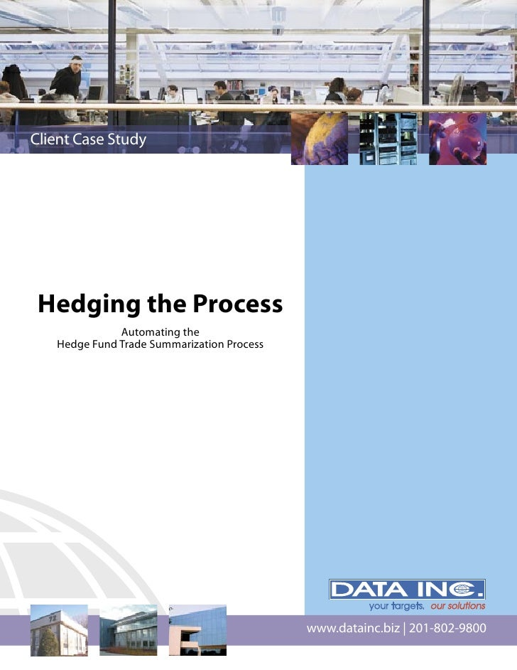 Client Case Study Hedging the Process              Automating the   Hedge Fund Trade Summarization Process                ...