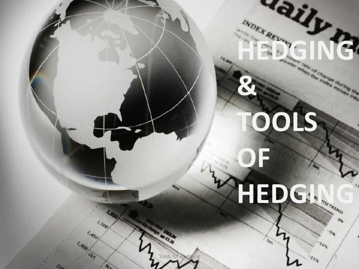 HEDGING<br />&<br />TOOLS OF HEDGING<br />1<br />Tools Of Hedging<br />