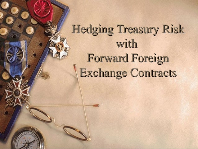 HedgingHedging Treasury RiskTreasury RiskwithwithForward ForeignForward ForeignExchange ContractsExchange Contracts
