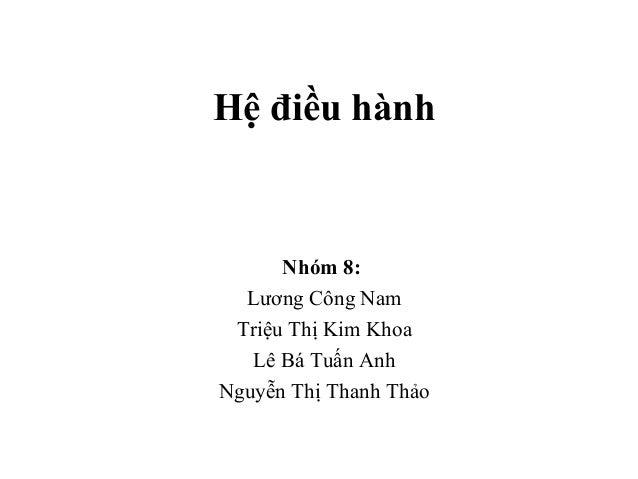 Hệ điều hành Nhóm 8: Lương Công Nam Triệu Thị Kim Khoa Lê Bá Tuấn Anh Nguyễn Thị Thanh Thảo