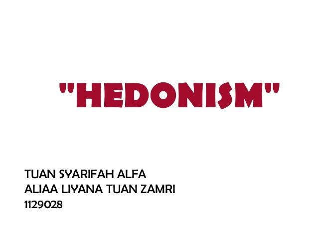 """""""HEDONISM""""TUAN SYARIFAH ALFAALIAA LIYANA TUAN ZAMRI1129028"""