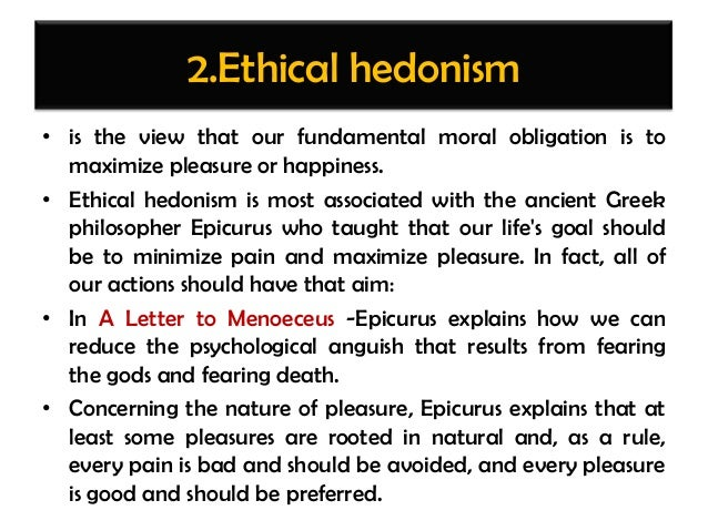 ethics hedonism and pleasure Answer: hedonism is the moral doctrine that pleasure, somehow construed, is  the ultimate purpose of morality moral philosophers have.