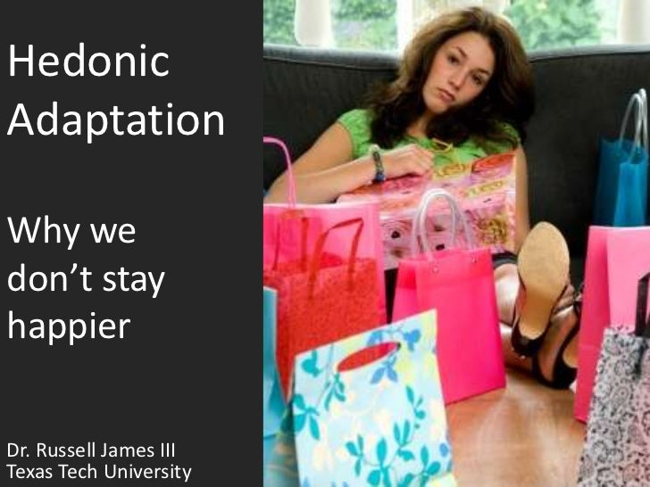 Hedonic AdaptationWhy we don't stay happier<br />Dr. Russell James III University of Georgia<br />