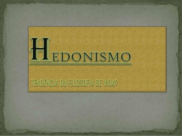 """ O hedonismo (do grego hedonê, """"prazer"""", """"vontade"""") é uma teoria ou doutrina filosófico-moral que afirma ser o prazer o s..."""