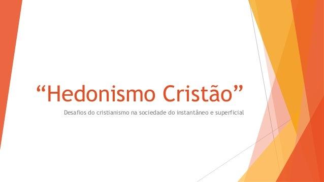 """""""Hedonismo Cristão"""" Desafios do cristianismo na sociedade do instantâneo e superficial"""