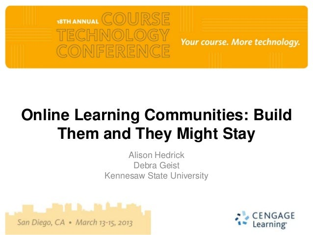 Online Learning Communities: Build     Them and They Might Stay               Alison Hedrick                Debra Geist   ...