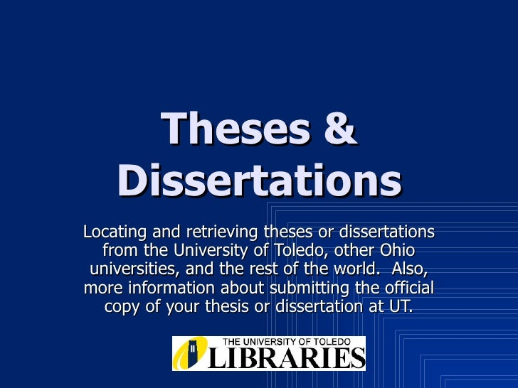 Theses & Dissertations Locating and retrieving theses or dissertations from the University of Toledo, other Ohio universit...