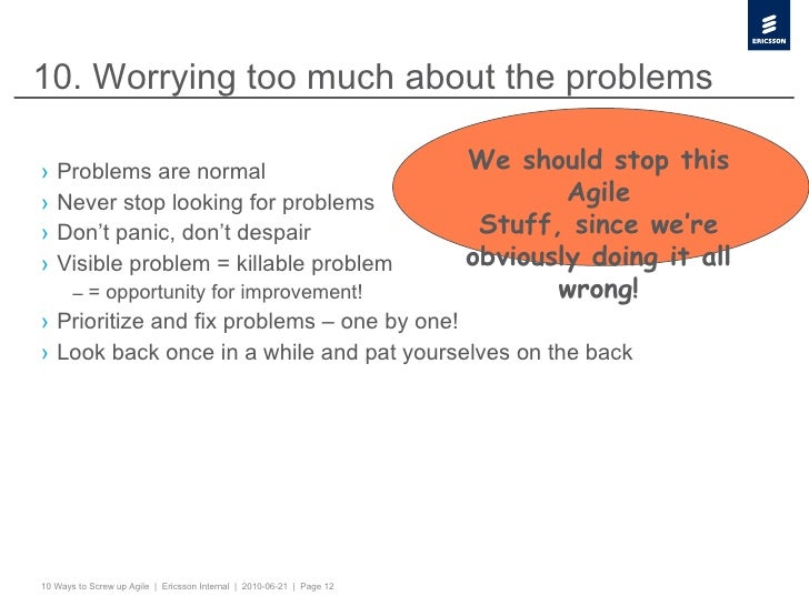 10. Worrying too much about the problems <ul><li>Problems are normal </li></ul><ul><li>Never stop looking for problems </l...