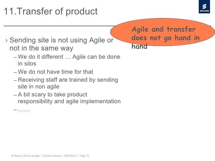 11.Transfer of product <ul><li>Sending site is not using Agile or not in the same way </li></ul><ul><ul><li>We do it diffe...