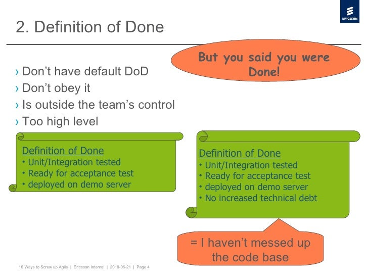 2. Definition of Done <ul><li>Don't have default DoD </li></ul><ul><li>Don't obey it </li></ul><ul><li>Is outside the team...