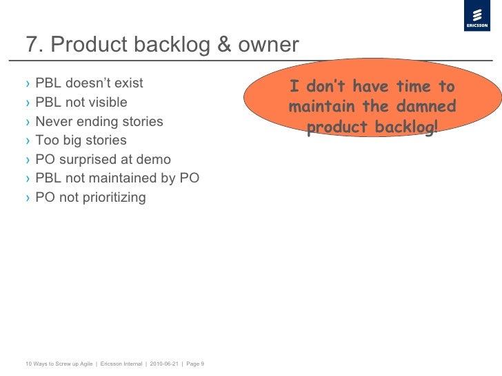 7. Product backlog & owner <ul><li>PBL doesn't exist </li></ul><ul><li>PBL not visible </li></ul><ul><li>Never ending stor...