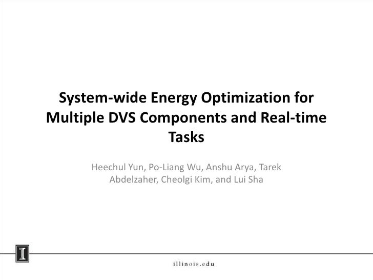 System-wide Energy Optimization for Multiple DVS Components and Real-time Tasks<br />HeechulYun, Po-Liang Wu, AnshuArya, T...