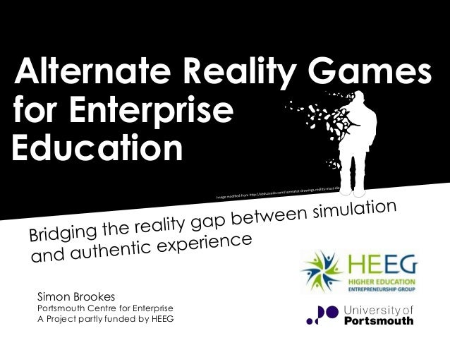 Alternate Reality Games for Enterprise Education Simon Brookes Portsmouth Centre for Enterprise A Project partly funded by...