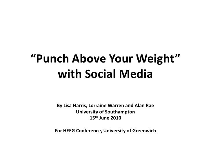 """Punch Above Your Weight"" with Social Media<br />By Lisa Harris, Lorraine Warren and Alan Rae<br />University of Southampt..."