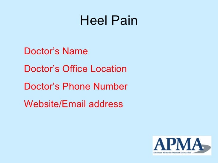 Heel Pain Doctor's Name Doctor's Office Location Doctor's Phone Number Website/Email address