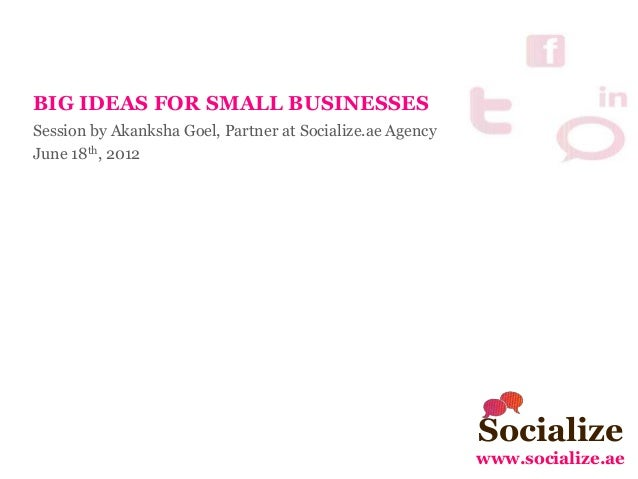 Socialize www.socialize.ae BIG IDEAS FOR SMALL BUSINESSES Session by Akanksha Goel, Partner at Socialize.ae Agency June 18...