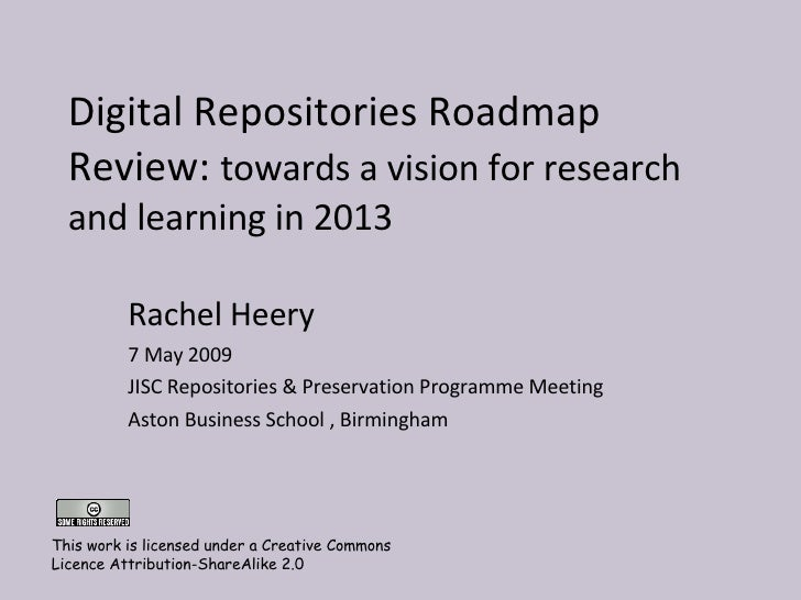 Digital Repositories Roadmap Review:  towards a vision for research and learning in 2013  Rachel Heery 7 May 2009 JISC Rep...
