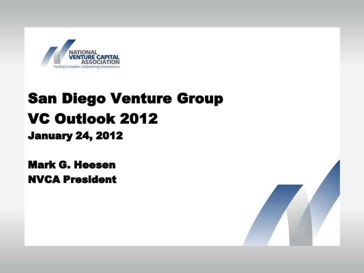 San Diego Venture GroupVC Outlook 2012January 24, 2012Mark G. HeesenNVCA President
