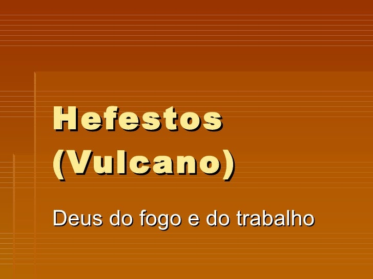 Hefestos (Vulcano) Deus do fogo e do trabalho