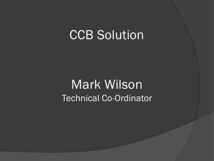 CCB Solution     Mark Wilson Technical Co-Ordinator