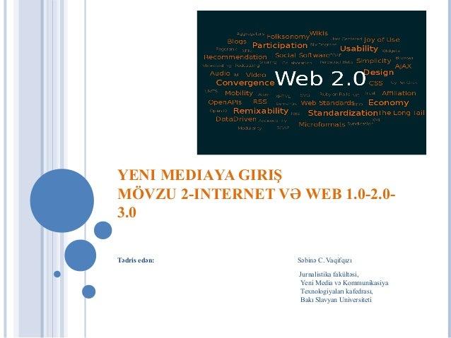 YENI MEDIAYA GIRIŞMÖVZU 2-INTERNET VƏ WEB 1.0-2.0-3.0Tədris edən:        Səbinə C. Vaqifqızı                    Jurnalisti...