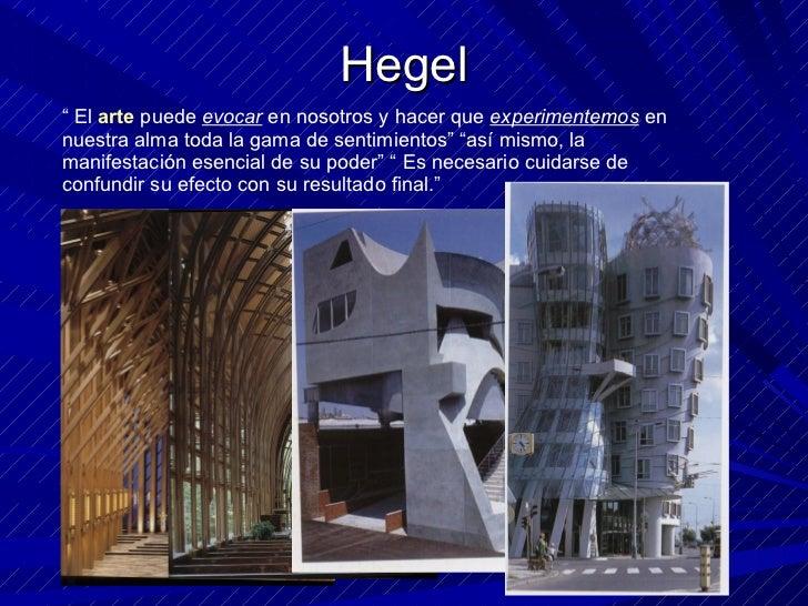 """Hegel """"  El  arte  puede  evocar  en nosotros y hacer que  experimentemos  en nuestra alma toda la gama de sentimientos"""" """"..."""