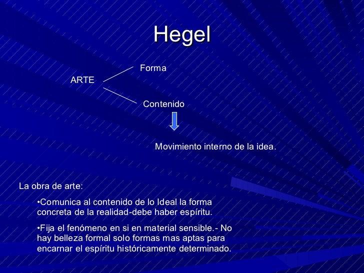Hegel ARTE Forma Contenido Movimiento interno de la idea. <ul><li>La obra de arte: </li></ul><ul><ul><li>Comunica al conte...