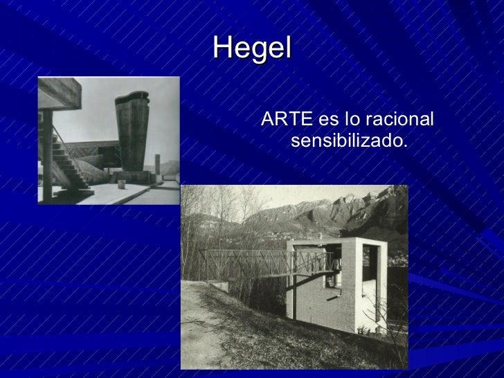 Hegel <ul><li>ARTE es lo racional sensibilizado. </li></ul>