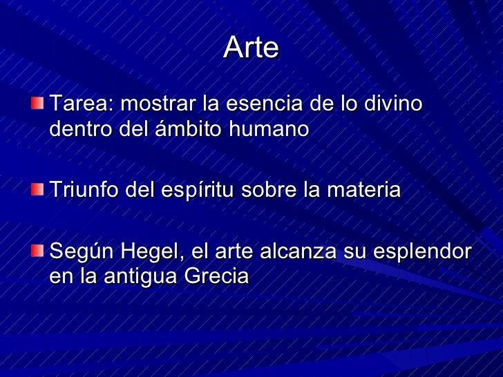 Arte <ul><li>Tarea: mostrar la esencia de lo divino dentro del ámbito humano </li></ul><ul><li>Triunfo del espíritu sobre ...