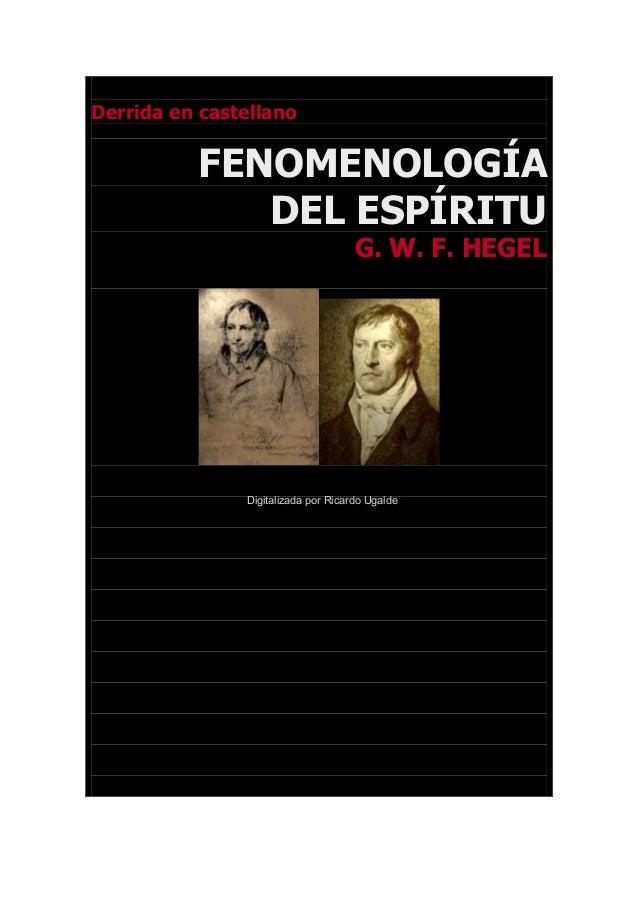 Derrida en castellano  FENOMENOLOGÍA  DEL ESPÍRITU  G. W. F. HEGEL  Digitalizada por Ricardo Ugaldext