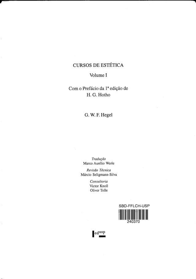 CURSOS DE ESTÉTICA Volume I  Com o Prefácio da 1° edição de H.  G.  Hotho  G.  W.  F.  Hegel  Tradução Marco Aurélio Werle...