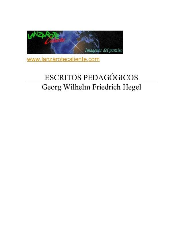 www.lanzarotecaliente.com      ESCRITOS PEDAGÓGICOS     Georg Wilhelm Friedrich Hegel
