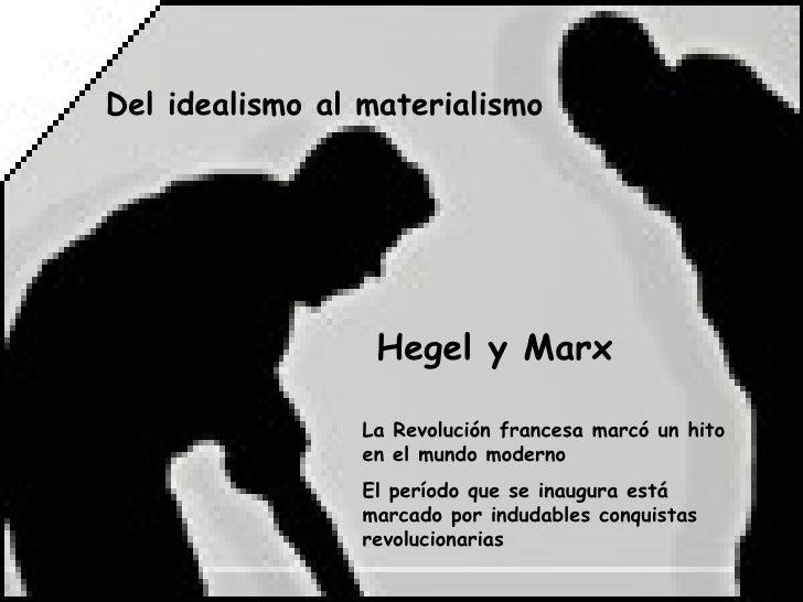 Del idealismo al materialismo                       Hegel y Marx                   La Revolución francesa marcó un hito   ...