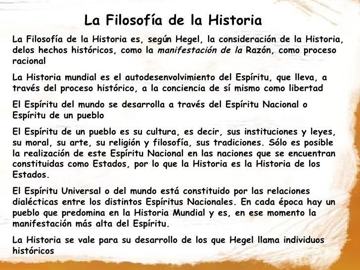 La Filosofía de la Historia La Filosofía de la Historia es, según Hegel, la consideración de la Historia, delos hechos his...