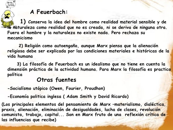 A Feuerbach:         1)  Conserva la idea del hombre como realidad material sensible y de   la naturaleza como realidad qu...