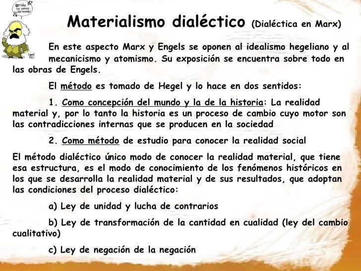 Materialismo dialéctico                   (Dialéctica en Marx)          En este aspecto Marx y Engels se oponen al idealis...