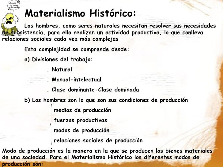 Materialismo Histórico:          Los hombres, como seres naturales necesitan resolver sus necesidades de subsistencia, par...