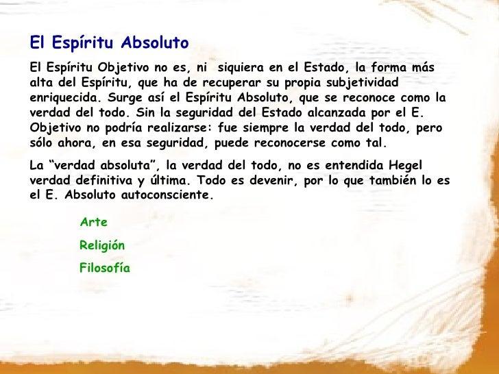 El Espíritu Absoluto El Espíritu Objetivo no es, ni siquiera en el Estado, la forma más alta del Espíritu, que ha de recup...